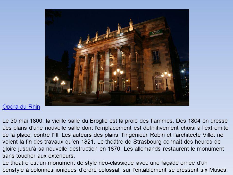 Opéra du Rhin Opéra du Rhin Le 30 mai 1800, la vieille salle du Broglie est la proie des flammes. Dés 1804 on dresse des plans dune nouvelle salle don