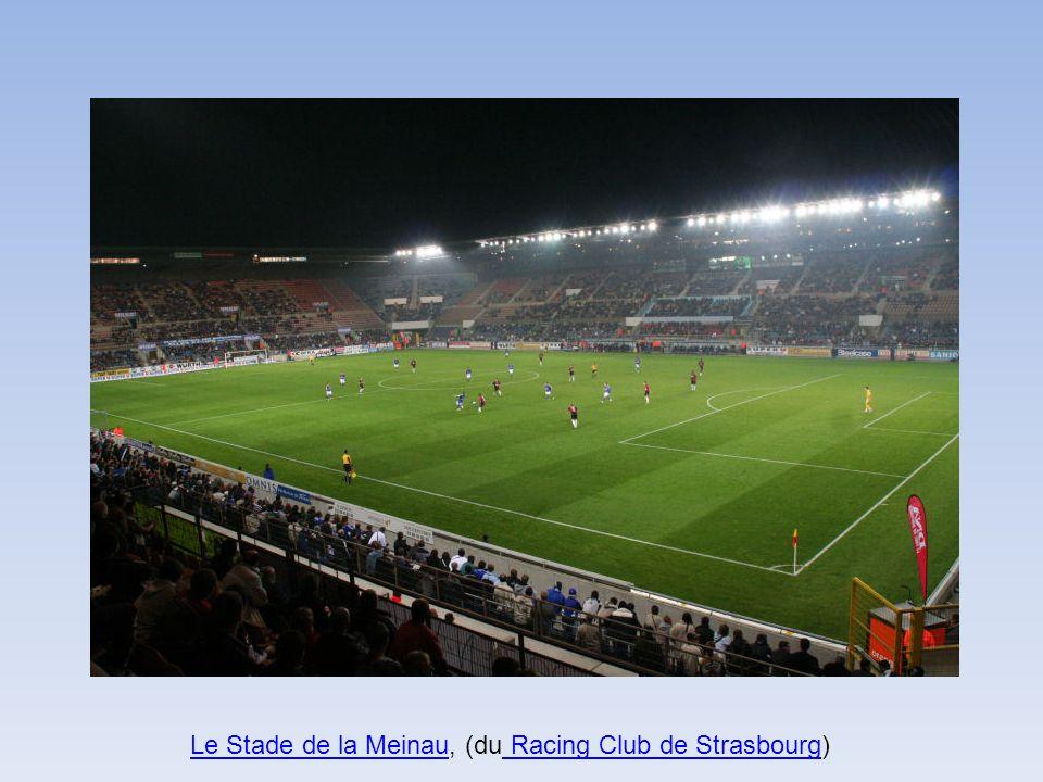 Le Stade de la MeinauLe Stade de la Meinau, (du Racing Club de Strasbourg) Racing Club de Strasbourg
