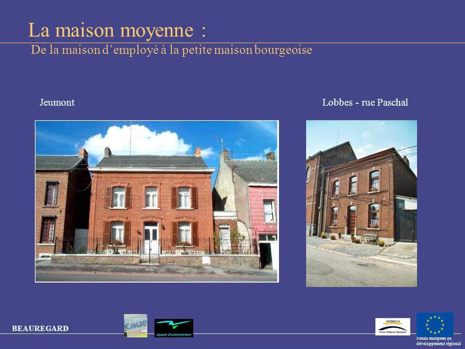 BEAUREGARD Fonds européen de développement régional La maison moyenne : De la maison demployé à la petite maison bourgeoise Lobbes - rue PaschalJeumon