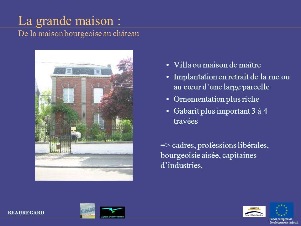 BEAUREGARD Fonds européen de développement régional La grande maison : De la maison bourgeoise au château Villa ou maison de maître Implantation en re