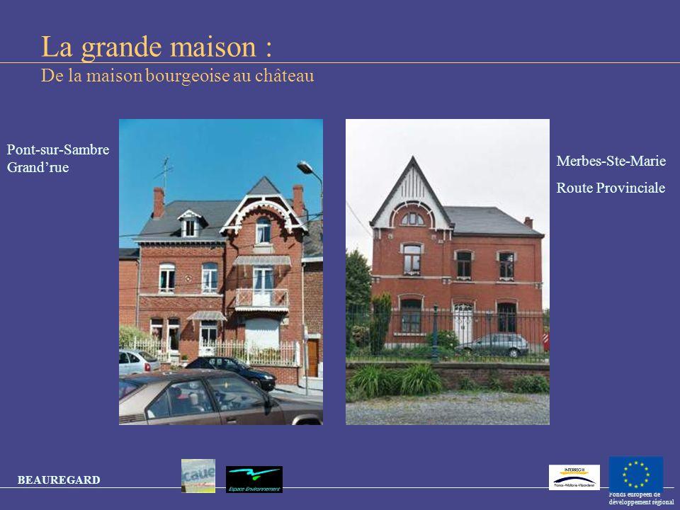 BEAUREGARD Fonds européen de développement régional La grande maison : De la maison bourgeoise au château Pont-sur-Sambre Grandrue Merbes-Ste-Marie Ro