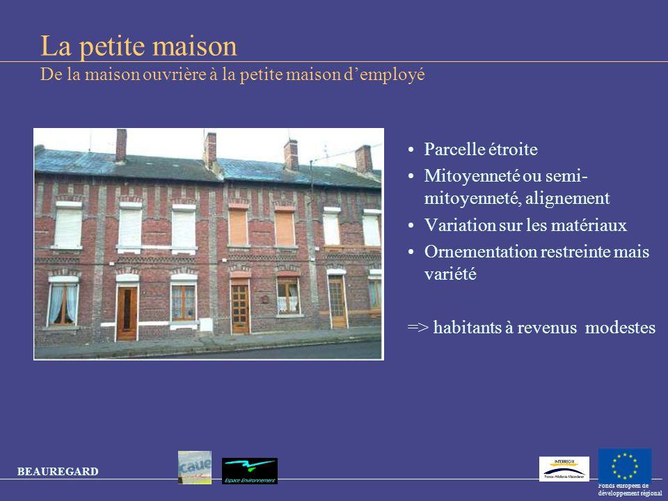 BEAUREGARD Fonds européen de développement régional La petite maison De la maison ouvrière à la petite maison demployé Parcelle étroite Mitoyenneté ou