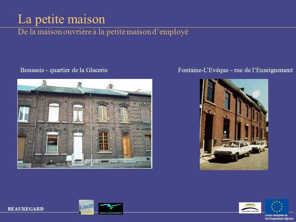 BEAUREGARD Fonds européen de développement régional BEAUREGARD La petite maison De la maison ouvrière à la petite maison demployé Thuin - rue de Ragnies Maubeuge Sous le bois