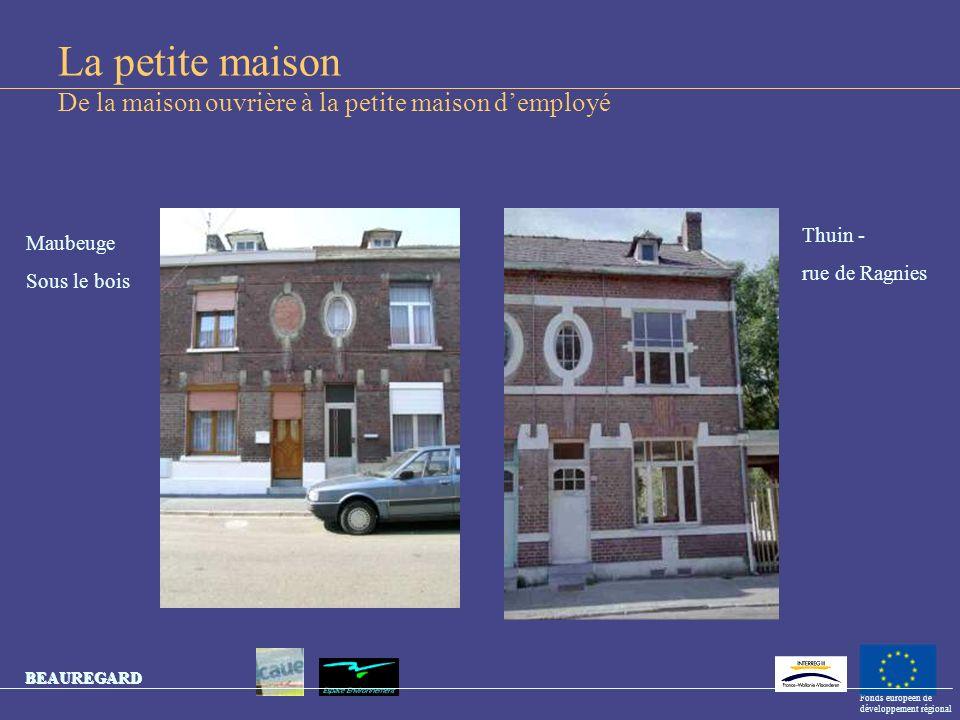 BEAUREGARD Fonds européen de développement régional BEAUREGARD La petite maison De la maison ouvrière à la petite maison demployé Thuin - rue de Ragni