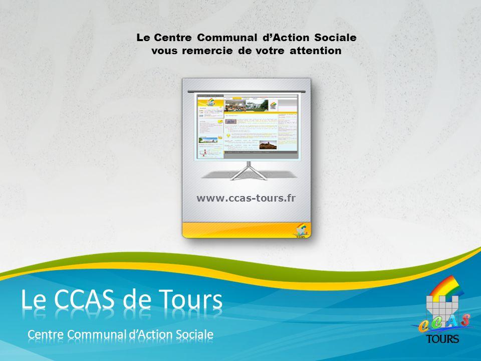 Le Centre Communal dAction Sociale vous remercie de votre attention www.ccas-tours.fr