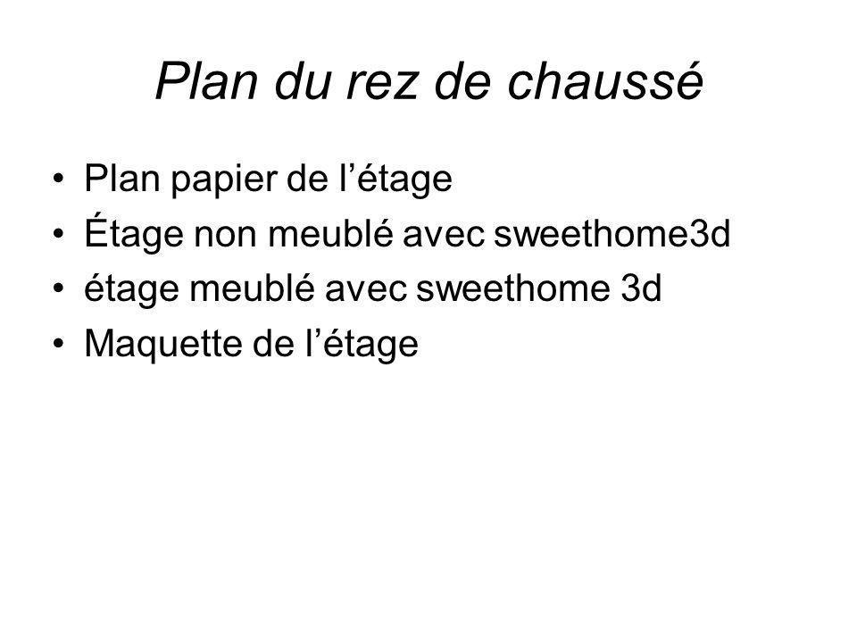 Plan du rez de chaussé Plan papier de létage Étage non meublé avec sweethome3d étage meublé avec sweethome 3d Maquette de létage