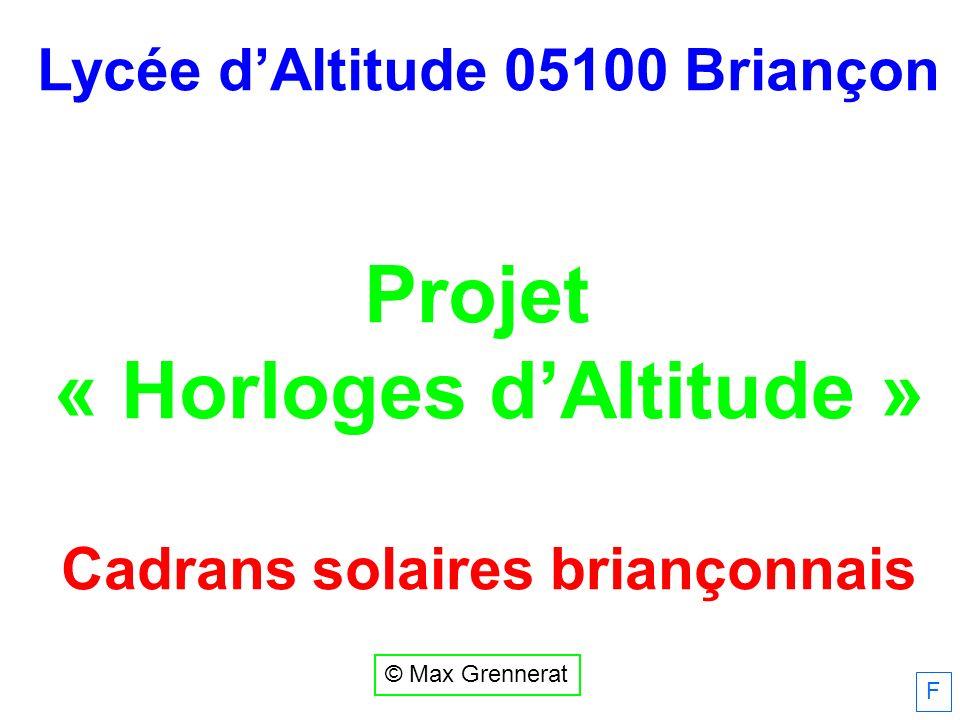 Lycée dAltitude 05100 Briançon Projet « Horloges dAltitude » Cadrans solaires briançonnais F © Max Grennerat