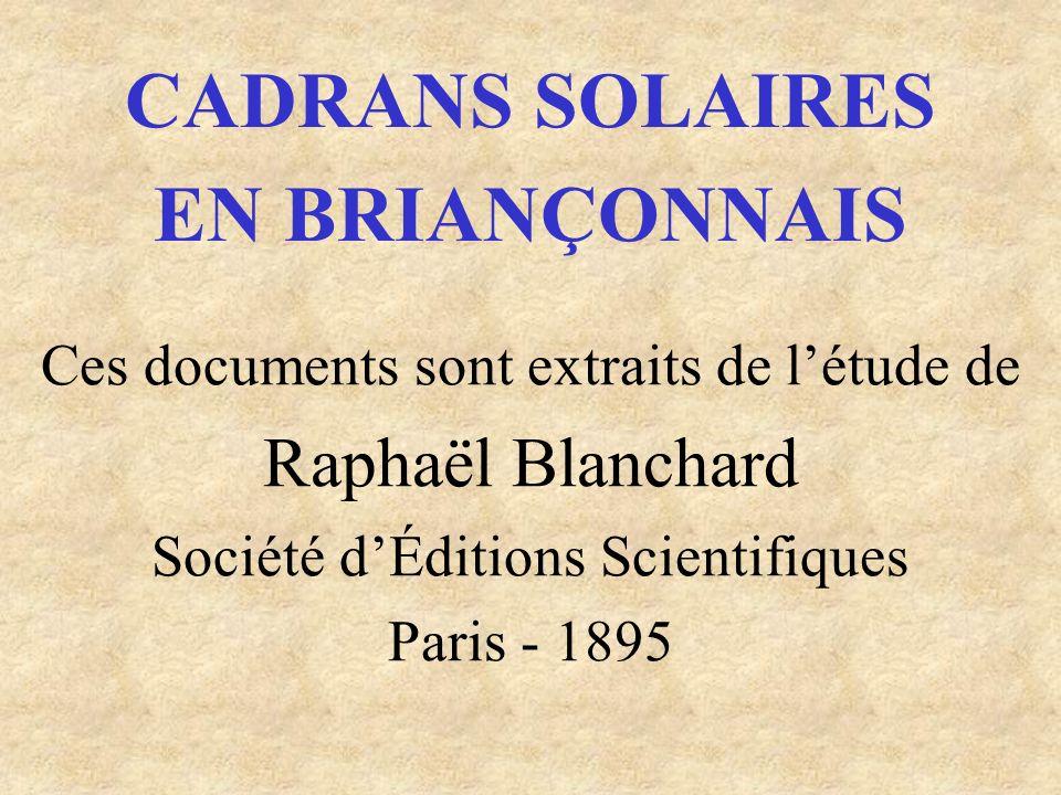 CADRANS SOLAIRES EN BRIANÇONNAIS Ces documents sont extraits de létude de Raphaël Blanchard Société dÉditions Scientifiques Paris - 1895