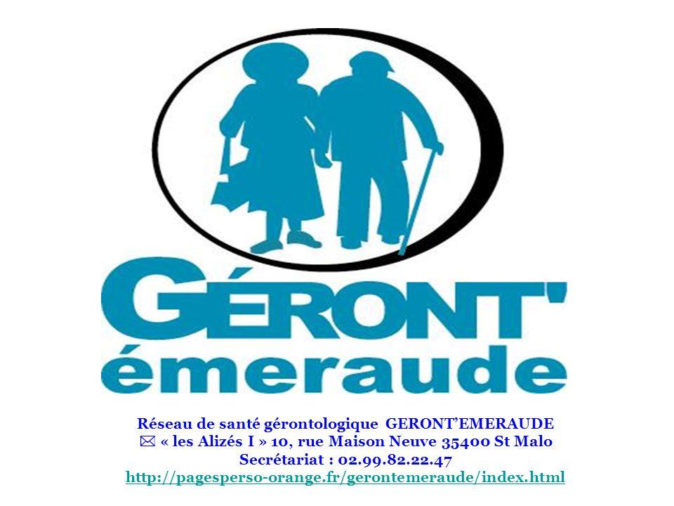 Réseau de santé gérontologique GERONTEMERAUDE « les Alizés I » 10, rue Maison Neuve 35400 St Malo Secrétariat : 02.99.82.22.47 http://pagesperso-orang