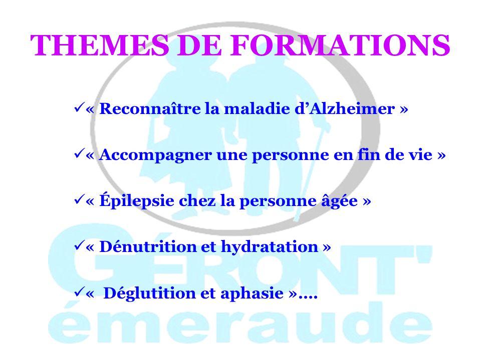 THEMES DE FORMATIONS « Reconnaître la maladie dAlzheimer » « Accompagner une personne en fin de vie » « Épilepsie chez la personne âgée » « Dénutritio