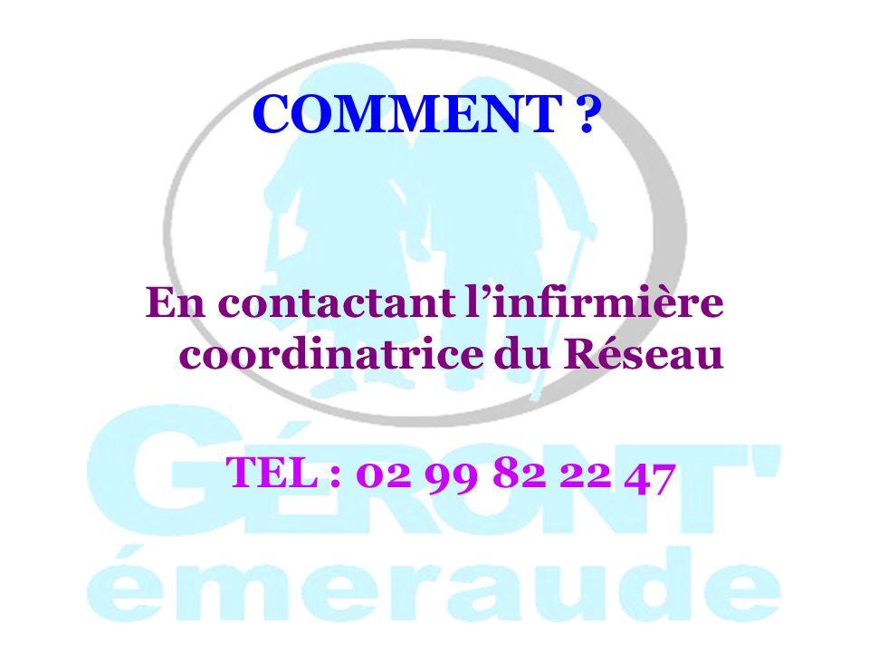 COMMENT ? En contactant linfirmière coordinatrice du Réseau TEL : 02 99 82 22 47