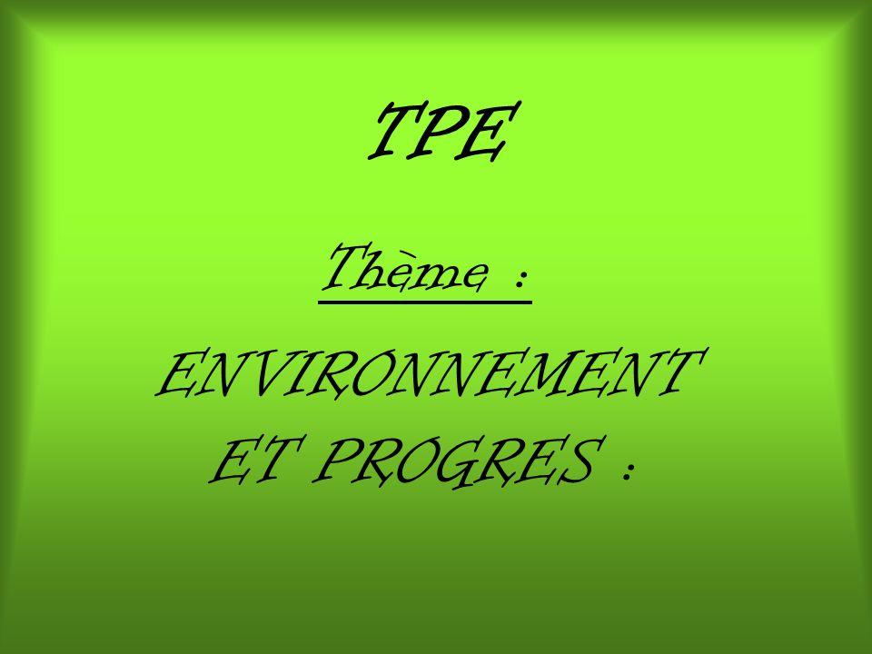 TPE Thème : ENVIRONNEMENT ET PROGRES :