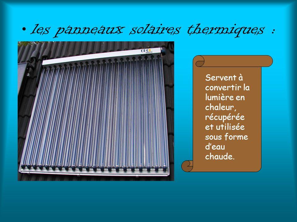 les panneaux solaires thermiques : Servent à convertir la lumière en chaleur, récupérée et utilisée sous forme deau chaude.