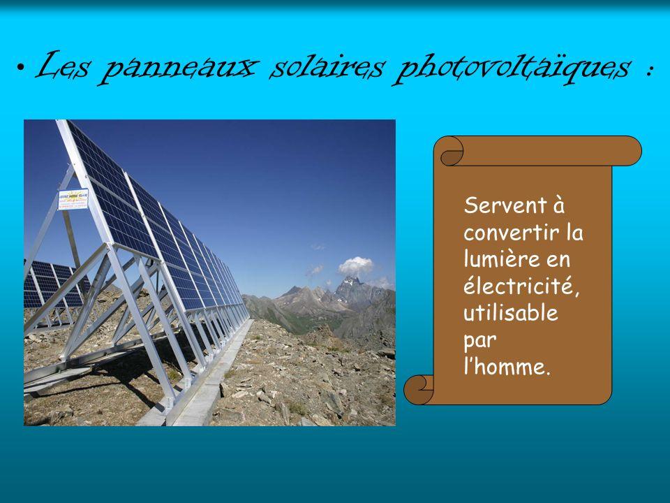 Les panneaux solaires photovoltaïques : Servent à convertir la lumière en électricité, utilisable par lhomme.