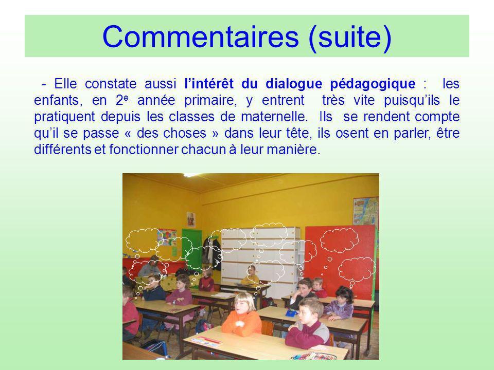 - Elle constate aussi lintérêt du dialogue pédagogique : les enfants, en 2 e année primaire, y entrent très vite puisquils le pratiquent depuis les cl