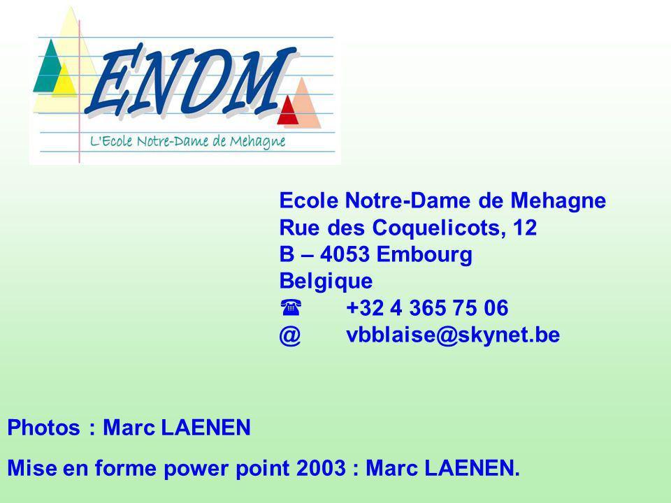 Ecole Notre-Dame de Mehagne Rue des Coquelicots, 12 B – 4053 Embourg Belgique +32 4 365 75 06 @vbblaise@skynet.be Photos : Marc LAENEN Mise en forme p