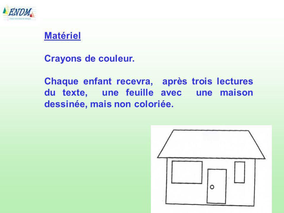Matériel Crayons de couleur. Chaque enfant recevra, après trois lectures du texte, une feuille avec une maison dessinée, mais non coloriée.