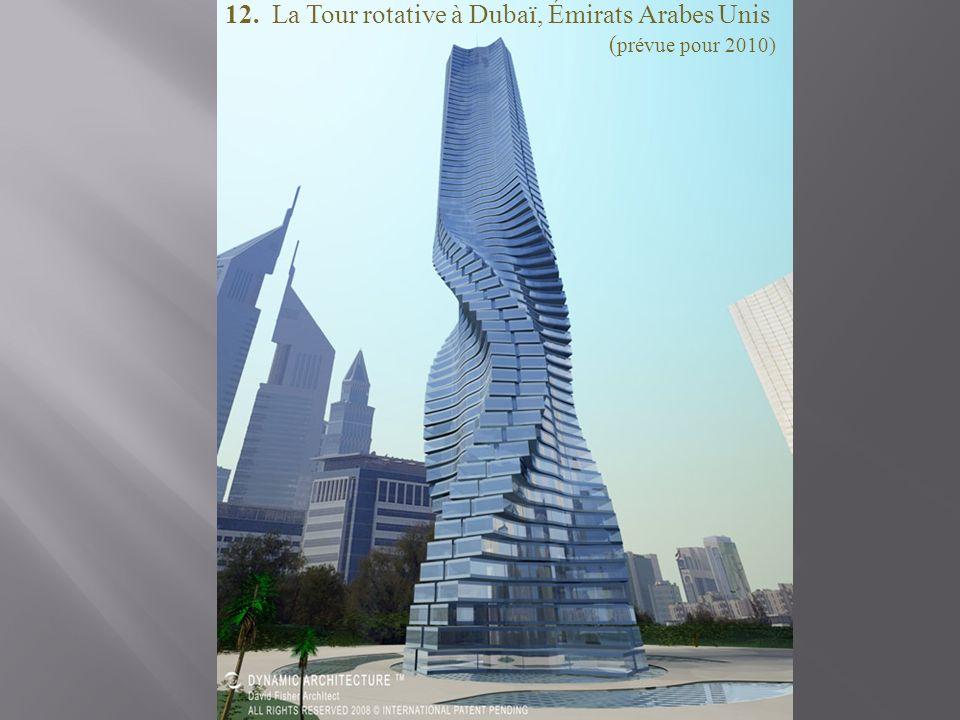 12. La Tour rotative à Dubaï, Émirats Arabes Unis ( prévue pour 2010)