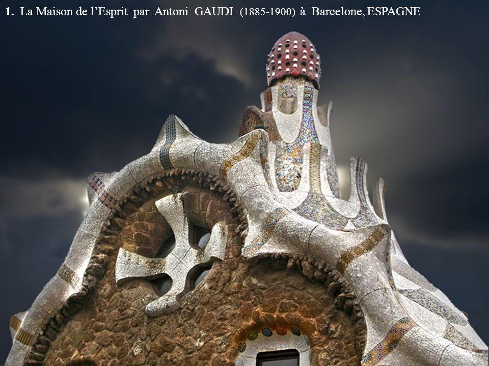 1. La Maison de lEsprit par Antoni GAUDI (1885-1900) à Barcelone, ESPAGNE