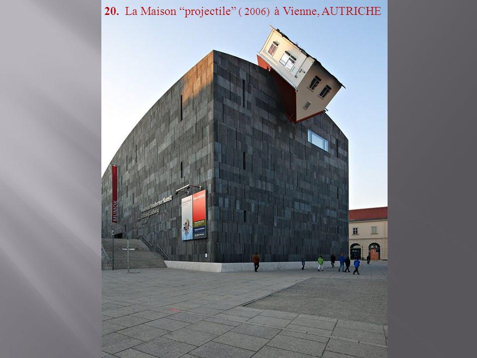 20. La Maison projectile ( 2006) à Vienne, AUTRICHE