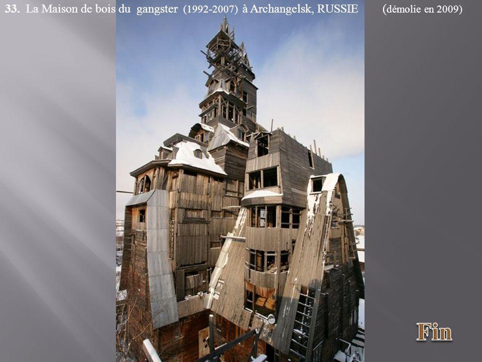 33. La Maison de bois du gangster (1992-2007) à Archangelsk, RUSSIE ( démolie en 2009)