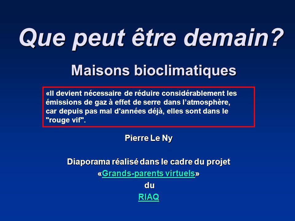 Que peut être demain? Maisons bioclimatiques Pierre Le Ny Diaporama réalisé dans le cadre du projet «Grands-parents virtuels» Grands-parents virtuelsG