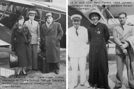 Le 31 août 1936. Henri Ferraris, labbé Lambert, pittoresque maire dOran, et son secrétaire Rolland (Henri Germain) Le 10 décembre 1935. Marie-Louise D
