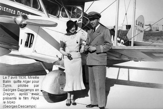Le 7 avril 1936, Mireille Balin quitte Alger pour Tunis, pilotée par Georges Descamps en Dragon, après avoir présenté le film Pépé le Moko (Georges De