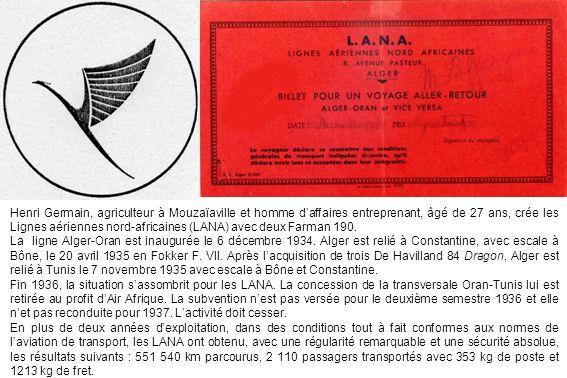Henri Germain, agriculteur à Mouzaïaville et homme daffaires entreprenant, âgé de 27 ans, crée les Lignes aériennes nord-africaines (LANA) avec deux F