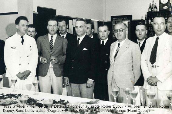 1938 à Alger - Remise de la Légion dHonneur au pilote Roger Dupuy - Au premier plan : Roger Dupuy, René Lefèvre, Jean Dagnaux, Charles Poulin et Rober