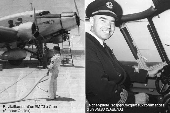 Le chef-pilote Prosper Cocquyt aux commandes dun SM.83 (SABENA) Ravitaillement dun SM.73 à Oran (Simone Castex)