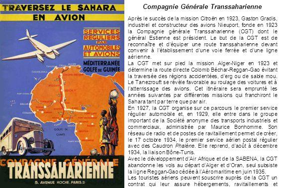 Compagnie Générale Transsaharienne Après le succès de la mission Citroën en 1923, Gaston Gradis, industriel et constructeur des avions Nieuport, fonde