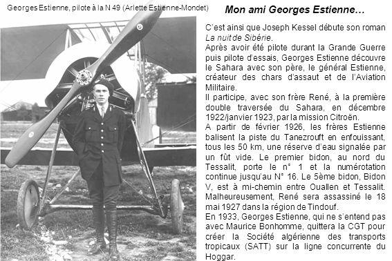 Georges Estienne, pilote à la N 49 (Arlette Estienne-Mondet) Mon ami Georges Estienne… Cest ainsi que Joseph Kessel débute son roman La nuit de Sibéri