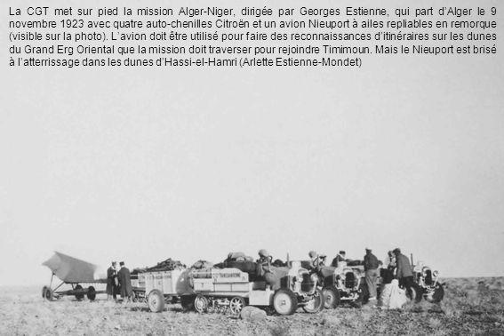 La CGT met sur pied la mission Alger-Niger, dirigée par Georges Estienne, qui part dAlger le 9 novembre 1923 avec quatre auto-chenilles Citroën et un