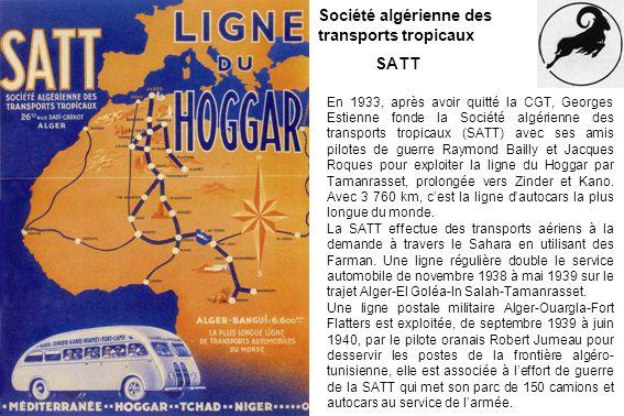 Société algérienne des transports tropicaux SATT En 1933, après avoir quitté la CGT, Georges Estienne fonde la Société algérienne des transports tropi