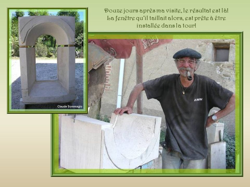 Et maintenant, Claude sest lancé dans des activités de tailleur de pierre.