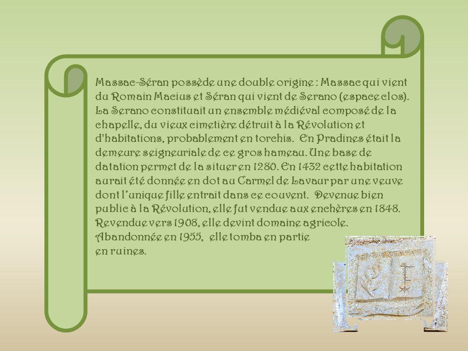 Massac-Séran possède une double origine : Massac qui vient du Romain Macius et Séran qui vient de Serano (espace clos).