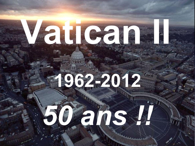 Vatican II 1962-2012 50 ans !!