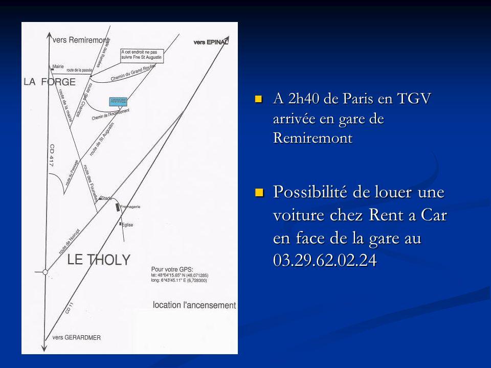 A 2h40 de Paris en TGV arrivée en gare de Remiremont Possibilité de louer une voiture chez Rent a Car en face de la gare au 03.29.62.02.24