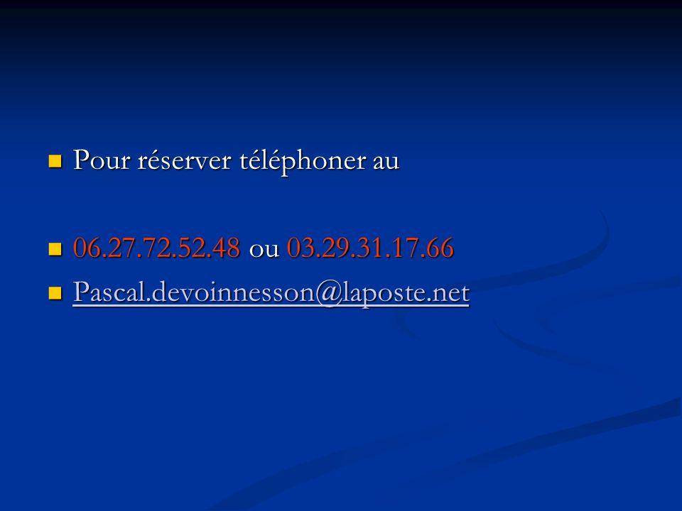 Pour réserver téléphoner au Pour réserver téléphoner au 06.27.72.52.48 ou 03.29.31.17.66 06.27.72.52.48 ou 03.29.31.17.66 Pascal.devoinnesson@laposte.net Pascal.devoinnesson@laposte.net Pascal.devoinnesson@laposte.net