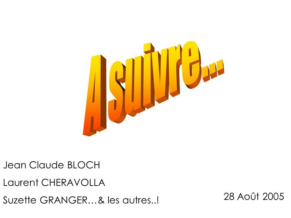 28 Août 2005 Jean Claude BLOCH Laurent CHERAVOLLA Suzette GRANGER…& les autres..!