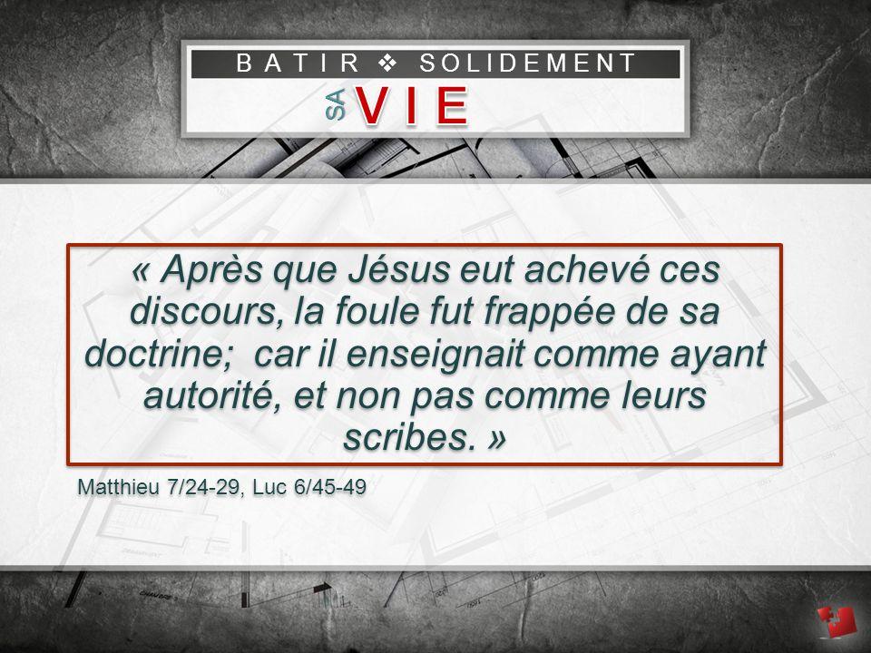 B A T I R S O L I D E M E N T SA « Après que Jésus eut achevé ces discours, la foule fut frappée de sa doctrine; car il enseignait comme ayant autorité, et non pas comme leurs scribes.