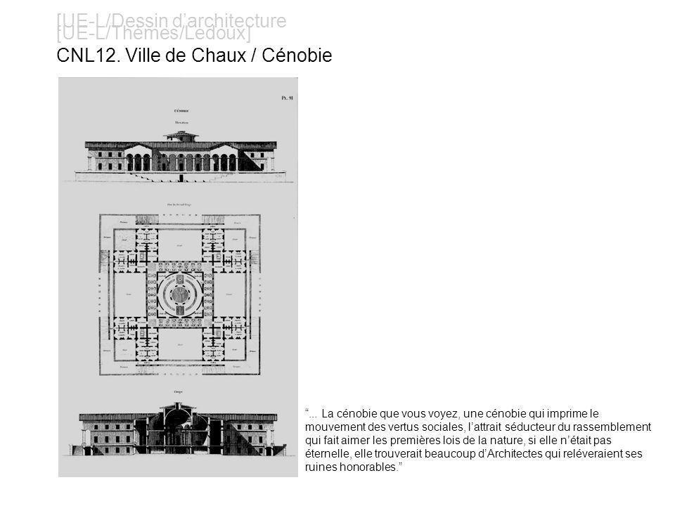 [UE-L/Dessin darchitecture [UE-L/Thèmes/Ledoux] CNL12. Ville de Chaux / Cénobie... La cénobie que vous voyez, une cénobie qui imprime le mouvement des