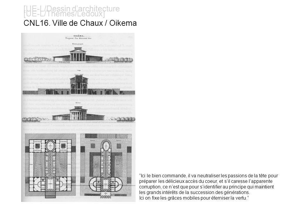 [UE-L/Dessin darchitecture [UE-L/Thèmes/Ledoux] CNL16. Ville de Chaux / Oikema Ici le bien commande, il va neutraliser les passions de la tête pour pr