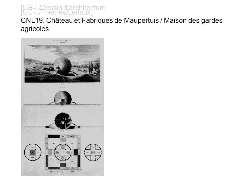 [UE-L/Dessin darchitecture [UE-L/Thèmes/Ledoux] CNL19. Château et Fabriques de Maupertuis / Maison des gardes agricoles
