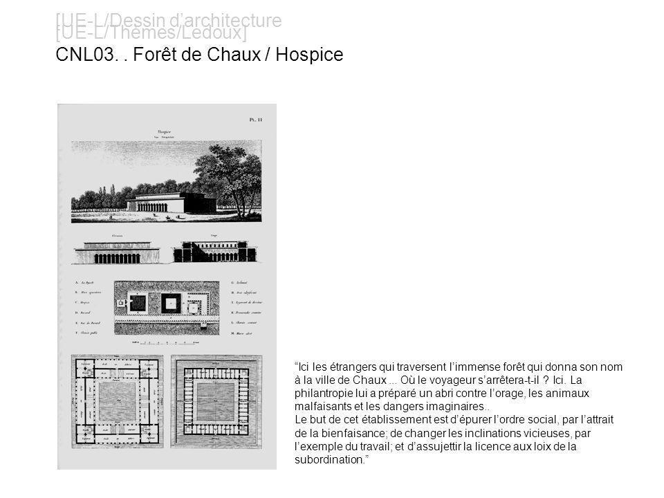 [UE-L/Dessin darchitecture [UE-L/Thèmes/Ledoux] CNL03.. Forêt de Chaux / Hospice Ici les étrangers qui traversent limmense forêt qui donna son nom à l