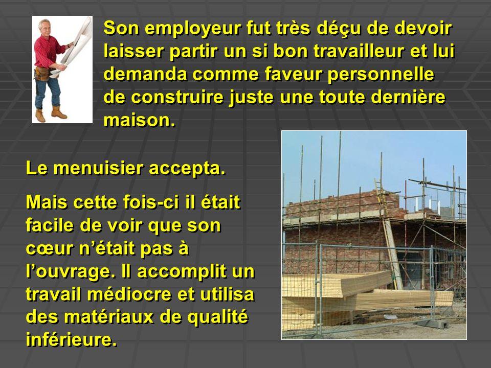 Son employeur fut très déçu de devoir laisser partir un si bon travailleur et lui demanda comme faveur personnelle de construire juste une toute derni