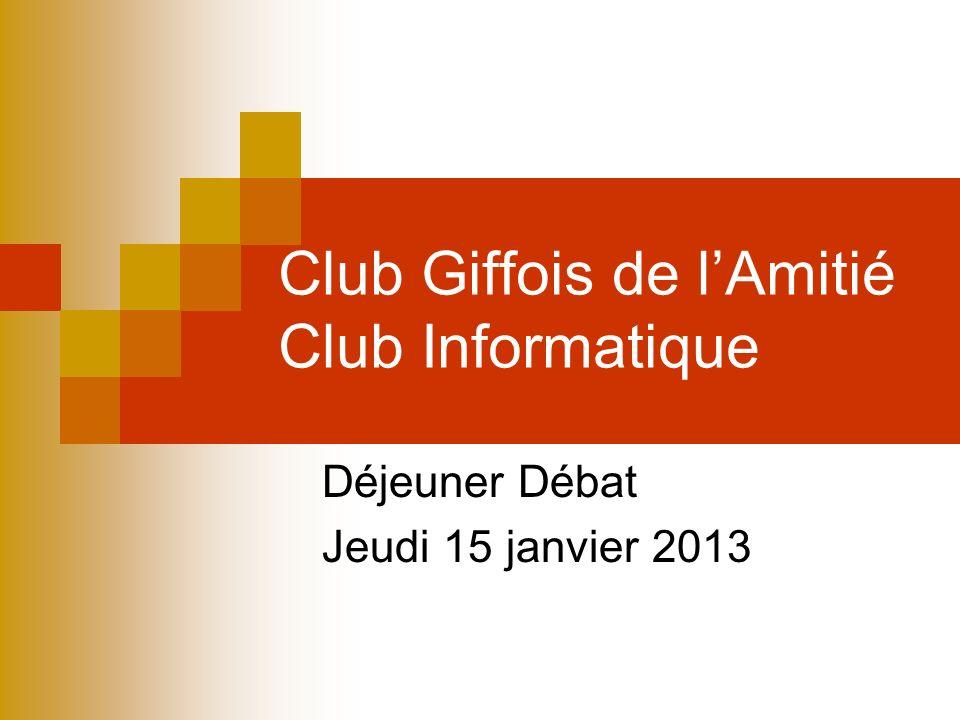 Club Giffois de lAmitié Club Informatique Déjeuner Débat Jeudi 15 janvier 2013