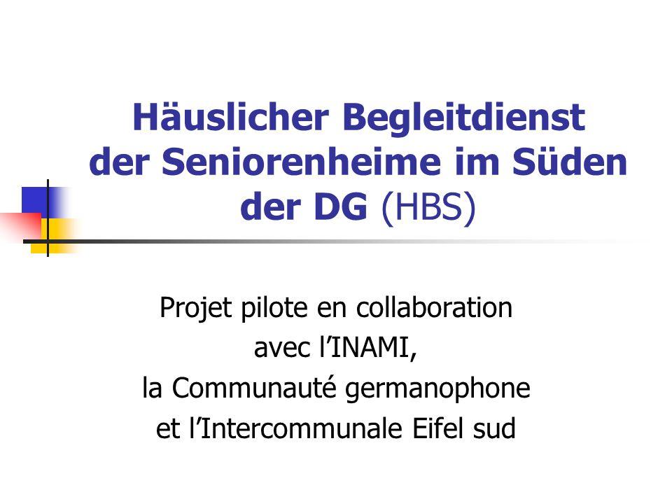 Häuslicher Begleitdienst der Seniorenheime im Süden der DG (HBS) Projet pilote en collaboration avec lINAMI, la Communauté germanophone et lIntercommu