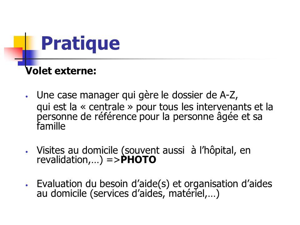 Pratique Volet externe: Une case manager qui gère le dossier de A-Z, qui est la « centrale » pour tous les intervenants et la personne de référence po